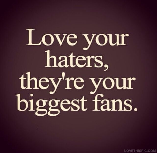 Love Your Haters Love Haters Instagram Instagram Pictures Instagram Graphics Biggest Fans Quotes About Haters Kanye West Quotes Fan Quotes