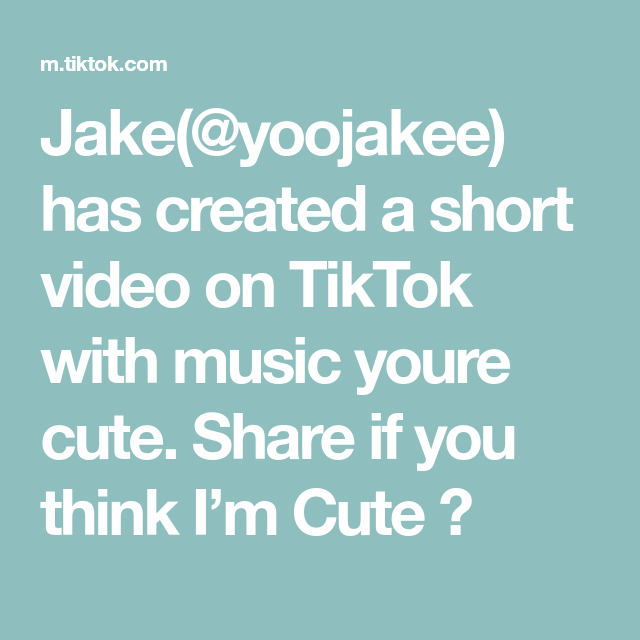 Jake Yoojakee Has Created A Short Video On Tiktok With Music Youre Cute Share If You Think I M Cute Youre Cute Jake Thinking Of You