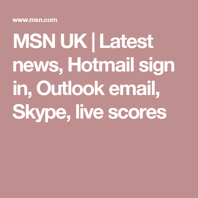 msn uk latest news hotmail sign in outlook email skype live