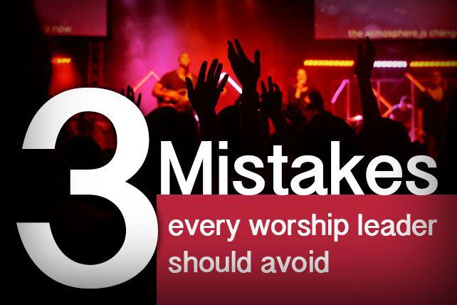 3 Mistakes Every Worship Leader Should Avoid - http://kingdomworshipmovement.com/3-mistakes-worship-leader-avoid/