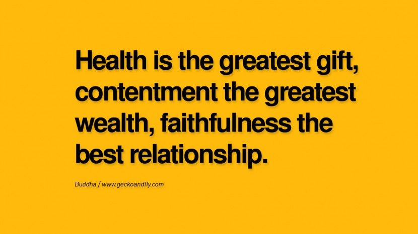 Health is the greatest gift, contentment the greatest wealth, faithfulness the best relationship. anger management buddha buddhism quote