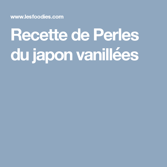 Recette de Perles du japon vanillées