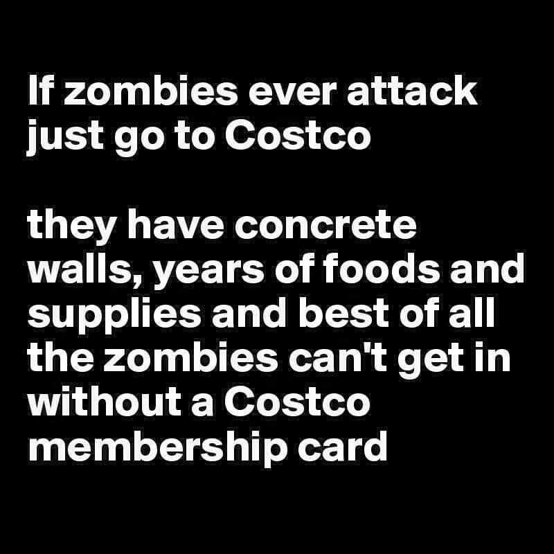 Costco Is The Place In A Zombie Apocalypse Zombie Quotes Funny Quotes Jokes