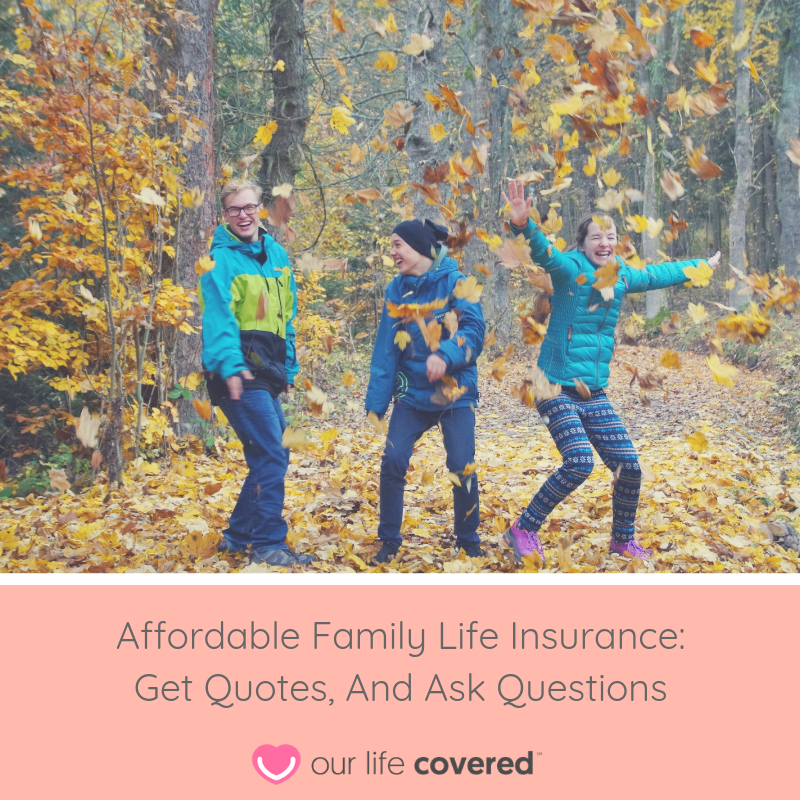 Affordable Family Life Insurance: Get Quotes, and Ask ...