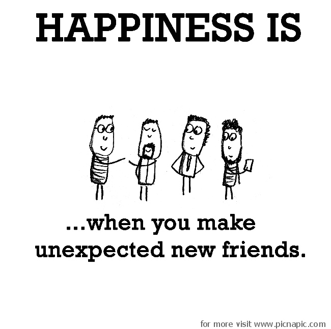 happiness is when you make unexpected new friends pic na pic