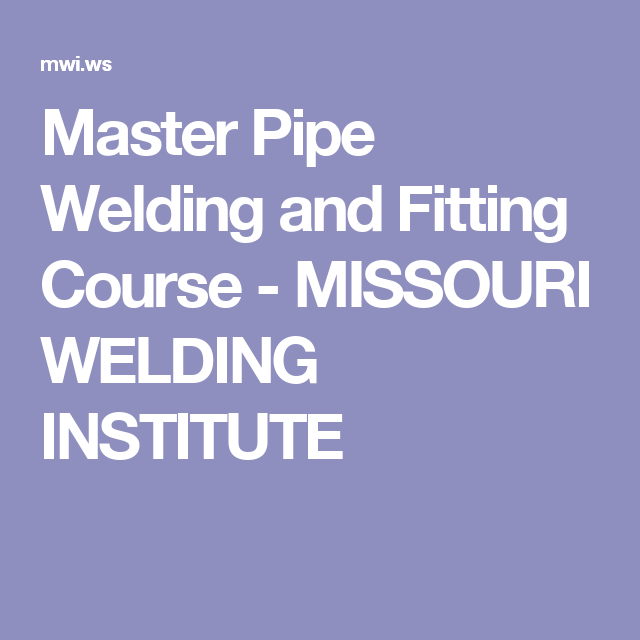 Master Pipe Welding And Fitting Course  Missouri Welding