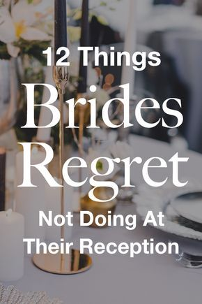 12 Things Brides Regret Not Doing At Their Reception #weddingplanning