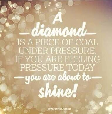 They Say Pressure Makes Diamonds Sparkle Quotes Diamond Quotes Inspirational Quotes