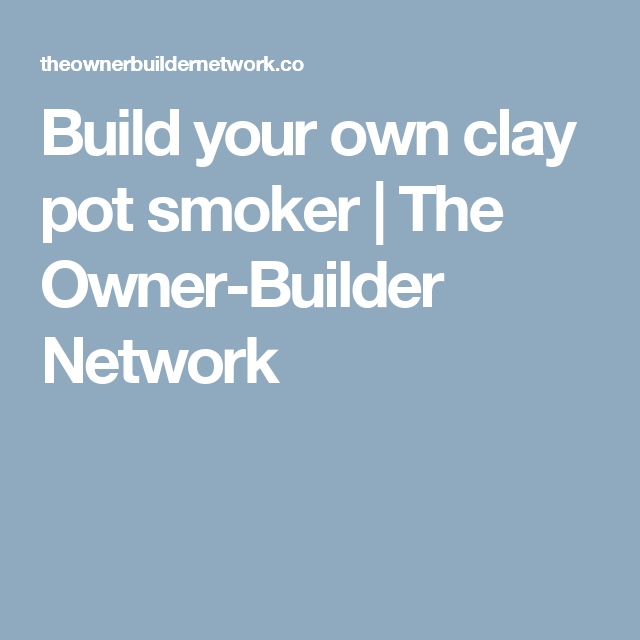 Build your own clay pot smoker | The Owner-Builder Network