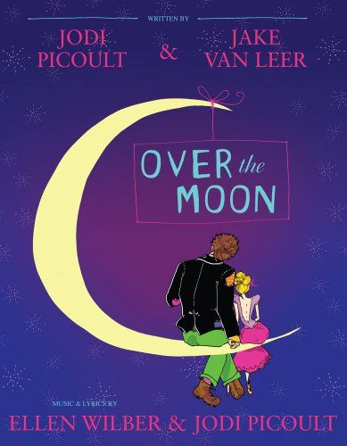 Over The Moon A Musical Play Jodi Picoult Jodi Picoult Books Over The Moon