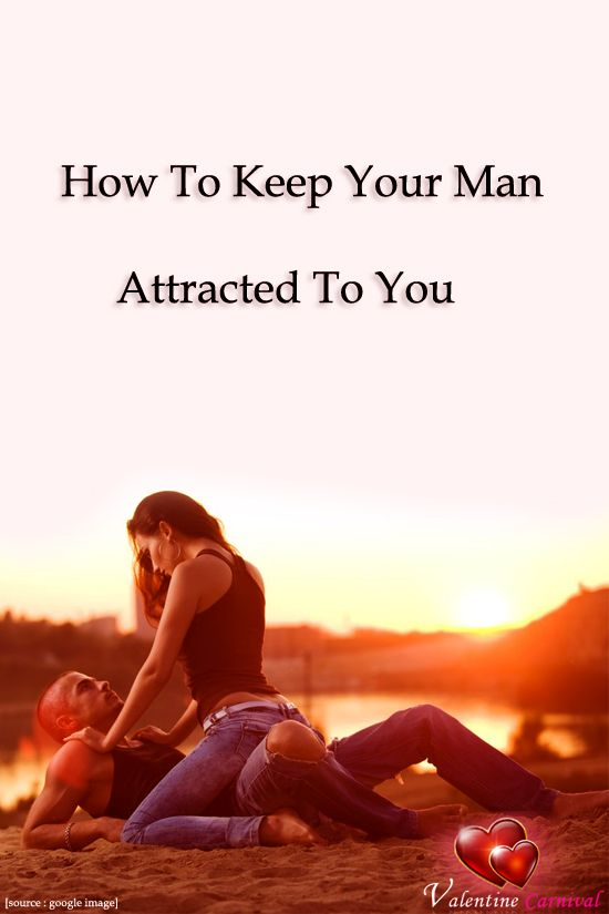 how to keep your man attracted to you