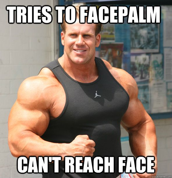 4d0ce2aace68794eec0ddc32ce456d29 14 things every bodybuilder struggles with in life page 3 of 3,Bodybuilder Girl Meme