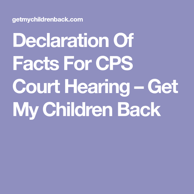 Declaration Of Facts For CPS Court Hearing – Get My Children