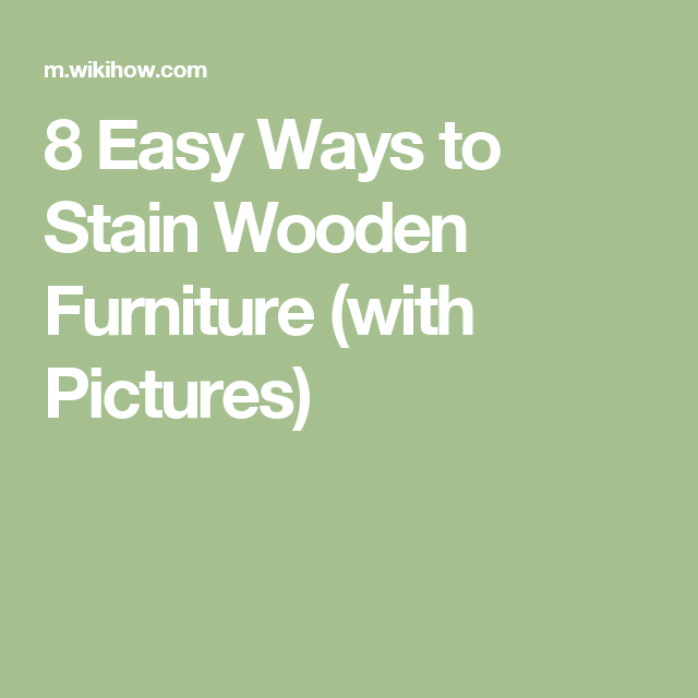 8 Easy Ways to Stain Wooden Furniture (with Pictures)