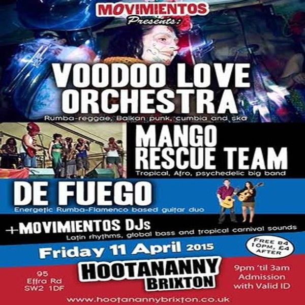 Movimientos presents: Voodoo Love Orchestra, Mango Rescue Team, De Fuego at Hootananny Brixton, 95 Effra Rd, London, SW2 1DF, UK on Apr 11, 2015 to Apr 12, 2015 at 9:00pm to 3:00am  @ Hootananny 11th April 2015 Free before 10pm, £4 after (with membership), £6 (without)  Voodoo Love Orchestra Cumbia, Mambo.  Category: Nightlife  Artists: Movimientos, Voodoo Love Orchestra, Mango Rescue Team, De Fuego, Movimientos DJs