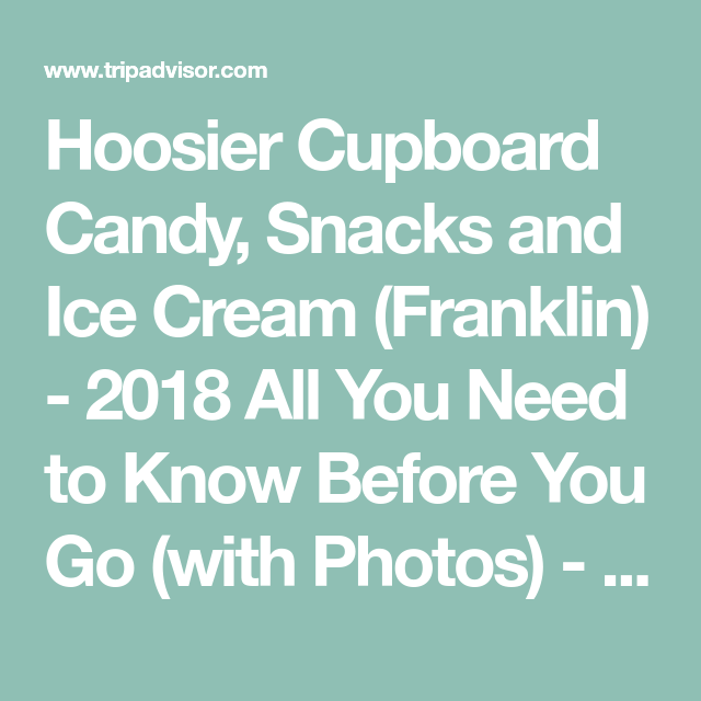 Hoosier Cupboard Candy Snacks And Ice Cream Franklin 2018 All You Need To Know Before You Go With Photos Tripadvisor Ice Cream Snacks Cream