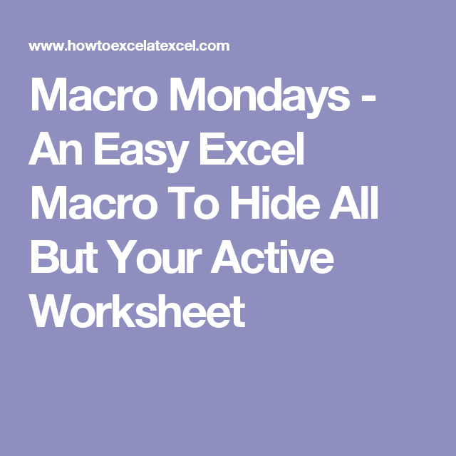 Macro Mondays - An Easy Excel Macro To Hide All But Your Active ...