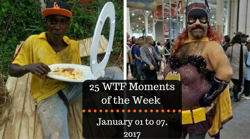 25 WTF Moments of the Week - January 01 to 07, 2017