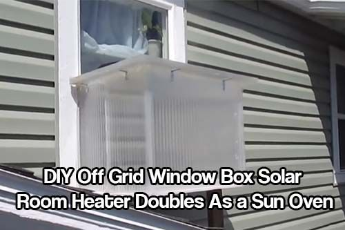 Diy Off Grid Window Box Solar Room Heater Doubles As A Sun Oven