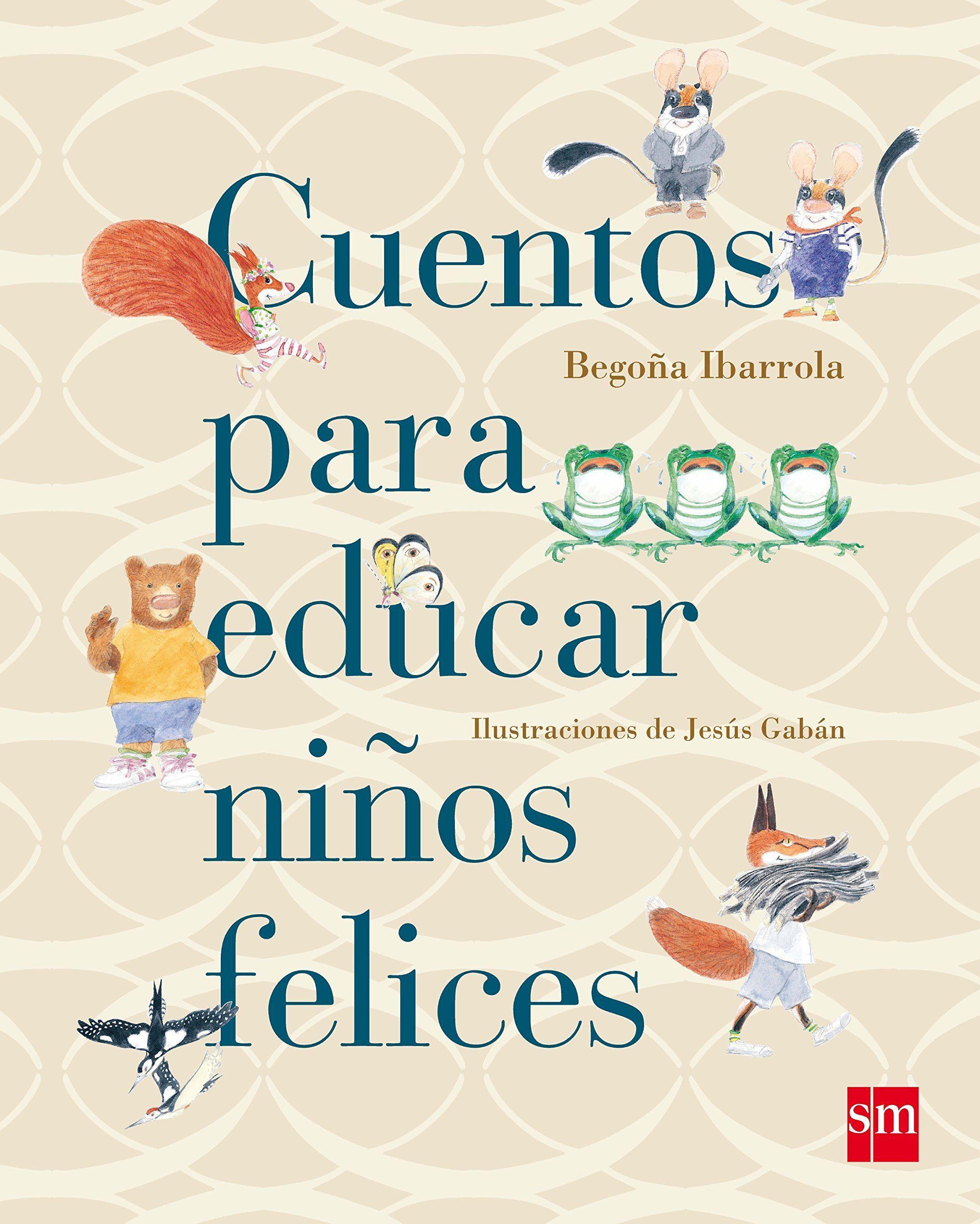 Cuentos Para Educar Niños Felices Cuentos Para Sentir Amazon Es Begoña Ibarro Educacion Emocional Infantil Cuentos Infantiles Para Leer Literatura Para Niños