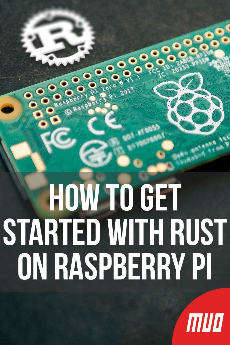 How to Get Started With Rust on Raspberry Pi in 2019