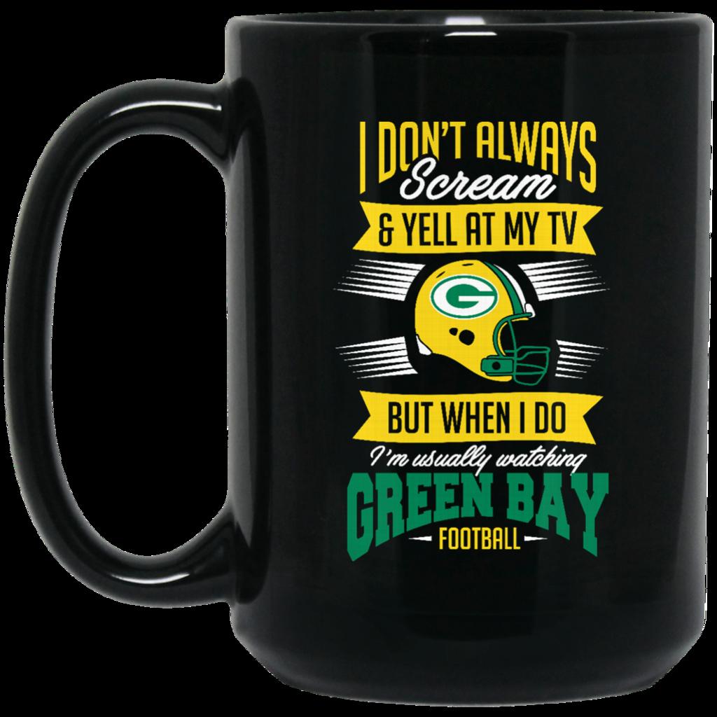 Green Bay Packer Mug I Don 39 T Always Scream When I Do I 39 M Watching Green Bay Coffee Mug Tea Mug Green Bay Packer Mug I Don 39 Mugs Tea Mugs Coffee Mugs