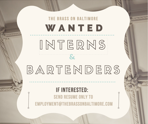 The Brass on Baltimore is hiring! Looking for: Interns, Bartenders, Floor Attendants and Door Attendants Please email: Employment@thebrassonbaltimore.com