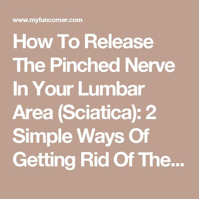 How To Release The Pinched Nerve In Your Lumbar Area (Sciatica): 2 Simple Ways Of Getting Rid Of The Pain!