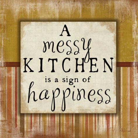 messy kitchen posters by jennifer pugh cooking quotes baking quotes kitchen quotes on kitchen quotes id=11957
