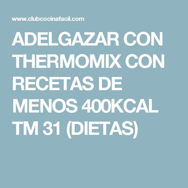 ADELGAZAR CON THERMOMIX CON RECETAS DE MENOS 400KCAL TM 31 (DIETAS)