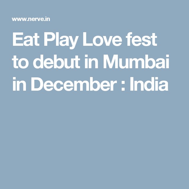 Eat Play Love fest to debut in Mumbai in December : India