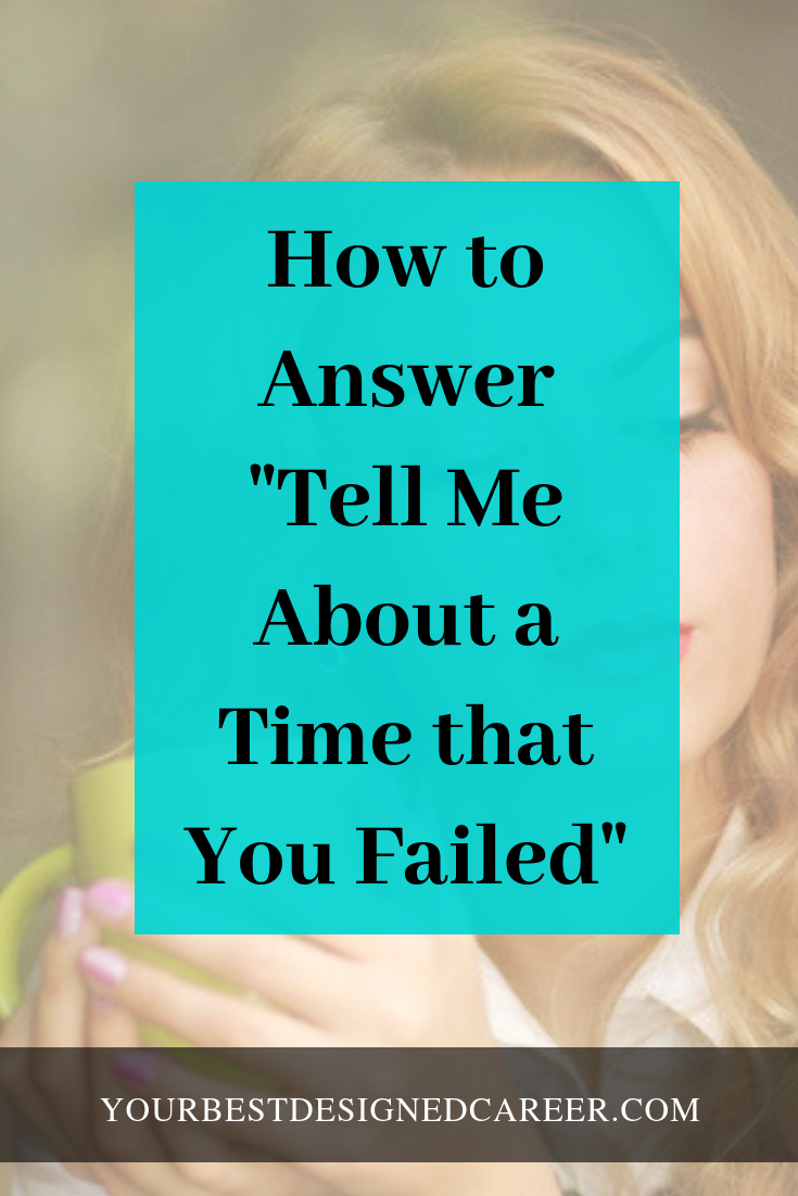Tell Me About A Time When You Failed Your Best Designed Career Job Interview Tips Job Advice Job Interview Questions