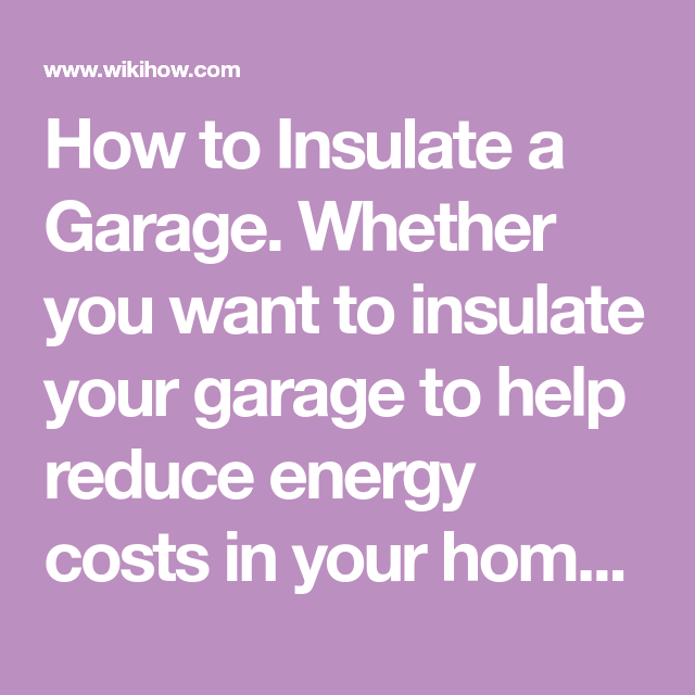 How to Insulate a Garage | Reduce energy costs, Garage ...