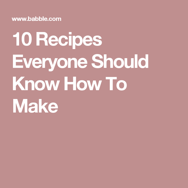 10 Recipes Everyone Should Know How To Make