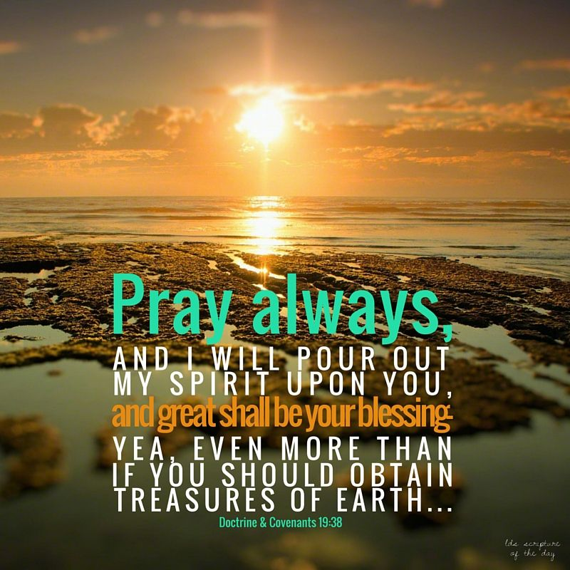 """""""Pray always, and I will pour out my Spirit upon you, and"""