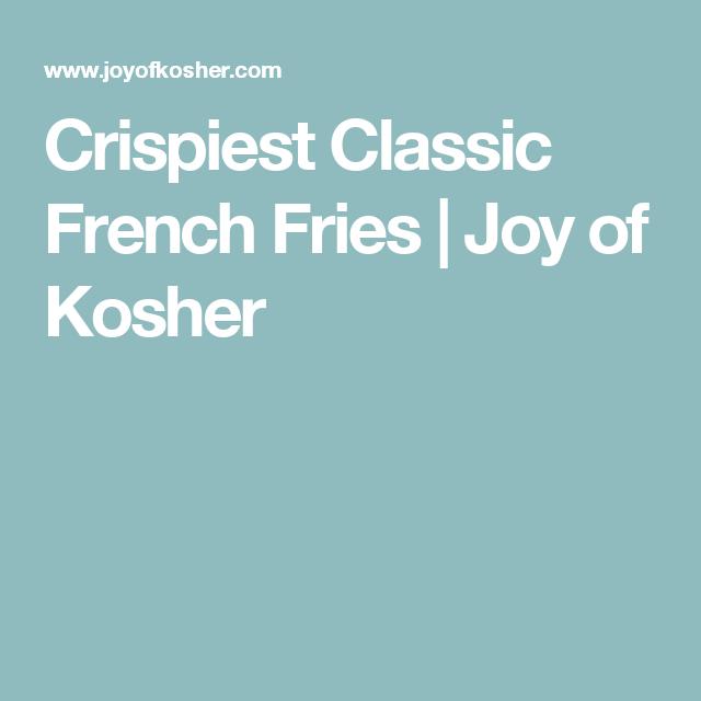 Crispiest Classic French Fries | Joy of Kosher
