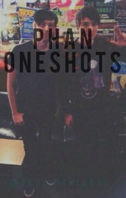Phan Oneshots collection! - Phil Is Not On Fire 6 | Phan