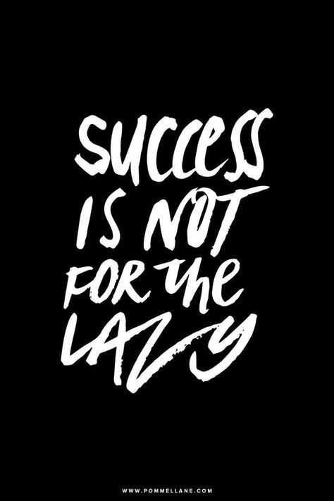 Success is not for the lazy