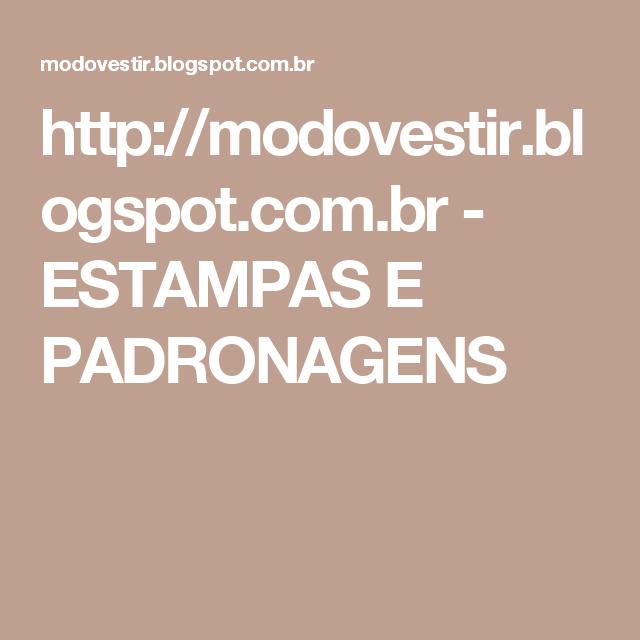 http://modovestir.blogspot.com.br -  ESTAMPAS E PADRONAGENS
