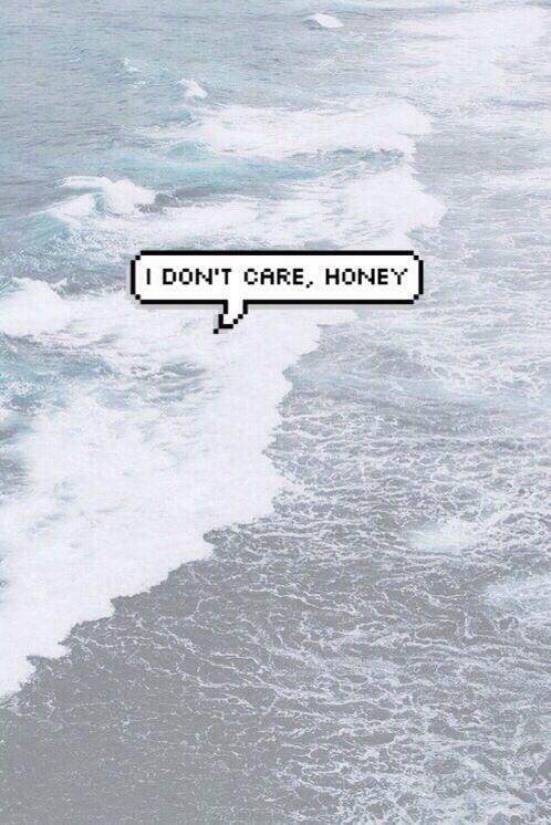 I Dont Care Honey є х ρ R є ѕ ѕ Tumblr Wallpaper Aesthetic