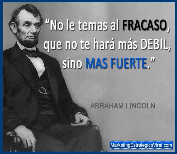 A Todos Nos Asusta El Fracaso Pero Nadie Puede Evitarlo Lo Importante Es Levantarse Sacudirse Y Seguir Adelante Abraham Lincoln Lincoln Frases Sabias