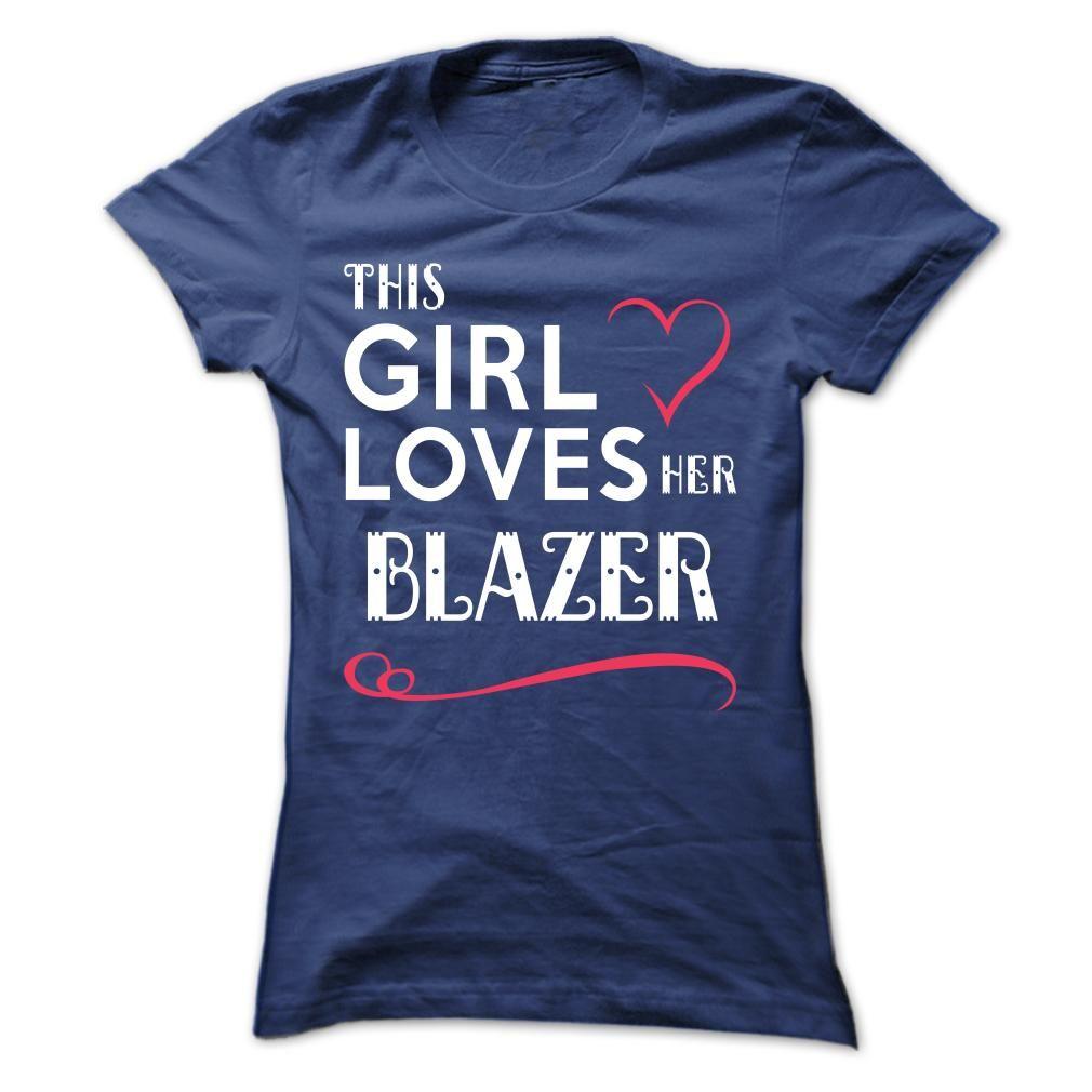 (Tshirt Deals) This girl loves her BLAZER [Tshirt design] Hoodies, Tee Shirts