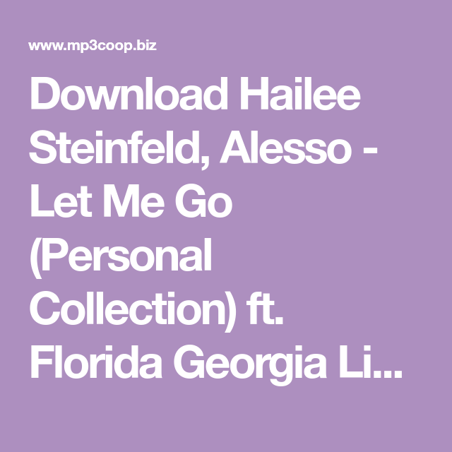 hailee steinfeld let me go mp3 song download