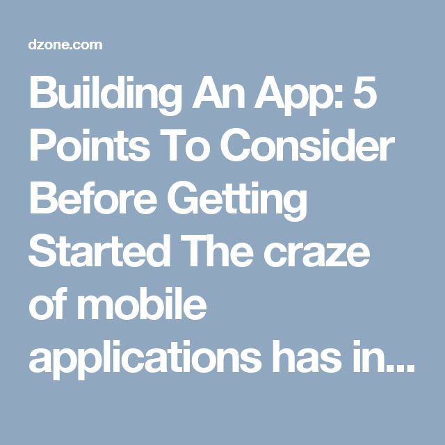 Building An App: 5 Points To Consider Before Getting Started  The craze of mobile applications has inspired people to develop an app. Are you one among them? Do you want to build an app but do not know how to start? If so then this article is the right guide for you to learn the process of app creation. #AppDev #MobileAppDevelopment #Business #Apptips #Startup #SmallBusiness