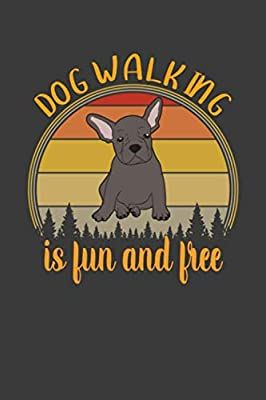 Dog Walking Is Fun And Free: Dog Walking Log Book. Dog Lover Journal for Notes, …