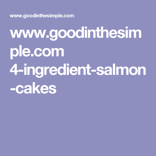 www.goodinthesimple.com 4-ingredient-salmon-cakes