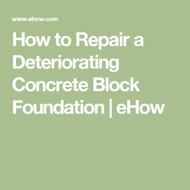 How To Repair A Deteriorating Concrete Block Foundation | EHow