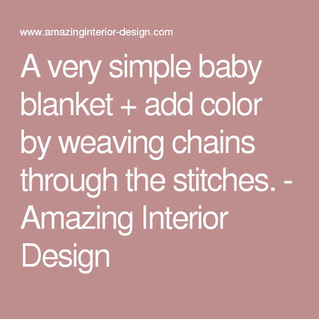 A very simple baby blanket + add color by weaving chains through the stitches. - Amazing Interior Design
