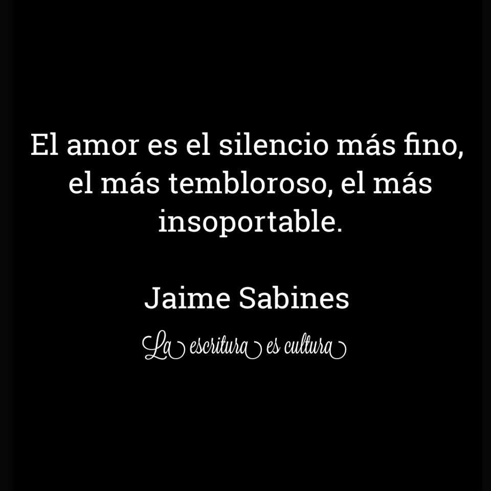 El Amor Jaime Sabines Frases Citas Filosofia Citas Y Grandes