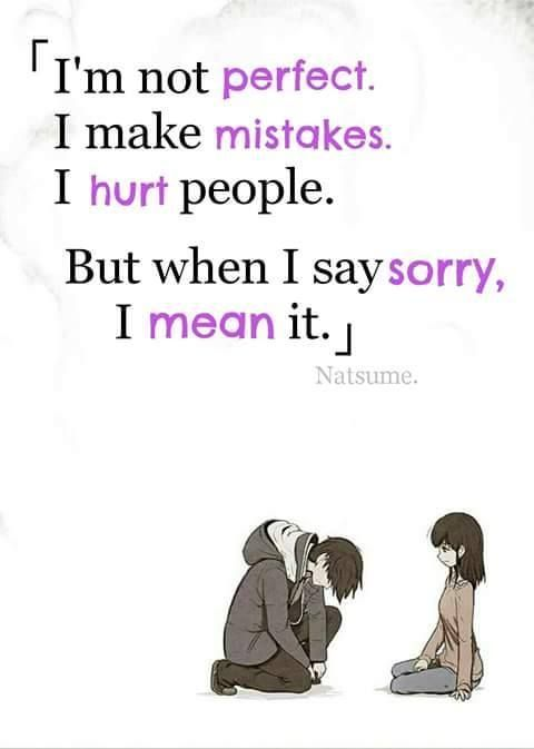"""""""Eu não sou perfeito. Eu cometi erros. Eu machuco as pessoas. Mas quando eu digo desculpe, eu quero dizer isso."""""""